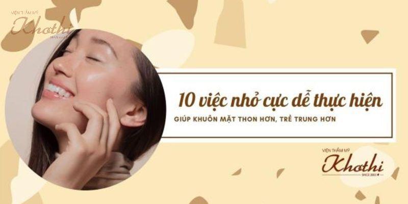 10 việc nhỏ cực dễ thực hiện giúp khuôn mặt thon hơn, trẻ trung hơn